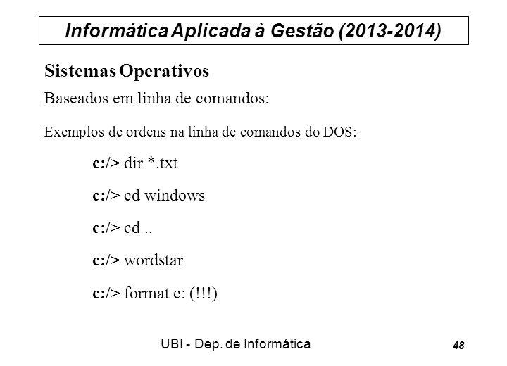 Informática Aplicada à Gestão (2013-2014) UBI - Dep. de Informática 48 Sistemas Operativos Baseados em linha de comandos: Exemplos de ordens na linha