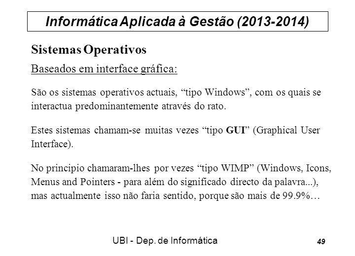Informática Aplicada à Gestão (2013-2014) UBI - Dep. de Informática 49 Sistemas Operativos Baseados em interface gráfica: São os sistemas operativos a