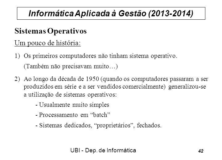 Informática Aplicada à Gestão (2013-2014) UBI - Dep. de Informática 42 Sistemas Operativos Um pouco de história: 1) Os primeiros computadores não tinh