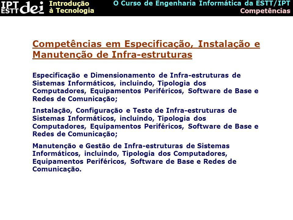 Introdução à Tecnologia O Curso de Engenharia Informática da ESTT/IPT Competências Especificação e Dimensionamento de Infra-estruturas de Sistemas Inf