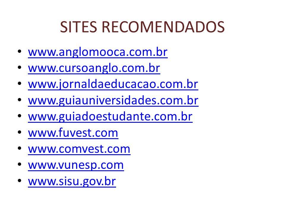 SITES RECOMENDADOS www.anglomooca.com.br www.cursoanglo.com.br www.jornaldaeducacao.com.br www.guiauniversidades.com.br www.guiadoestudante.com.br www