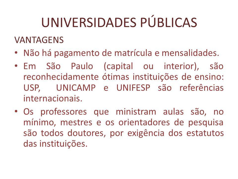 UNIVERSIDADES PÚBLICAS VANTAGENS Não há pagamento de matrícula e mensalidades. Em São Paulo (capital ou interior), são reconhecidamente ótimas institu
