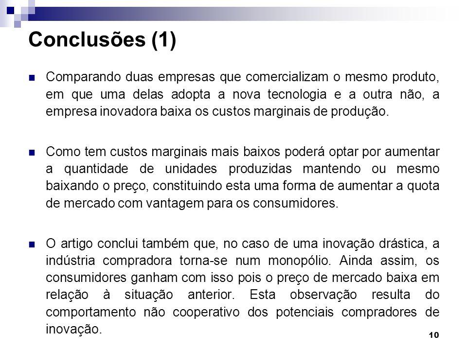 10 Conclusões (1) Comparando duas empresas que comercializam o mesmo produto, em que uma delas adopta a nova tecnologia e a outra não, a empresa inova