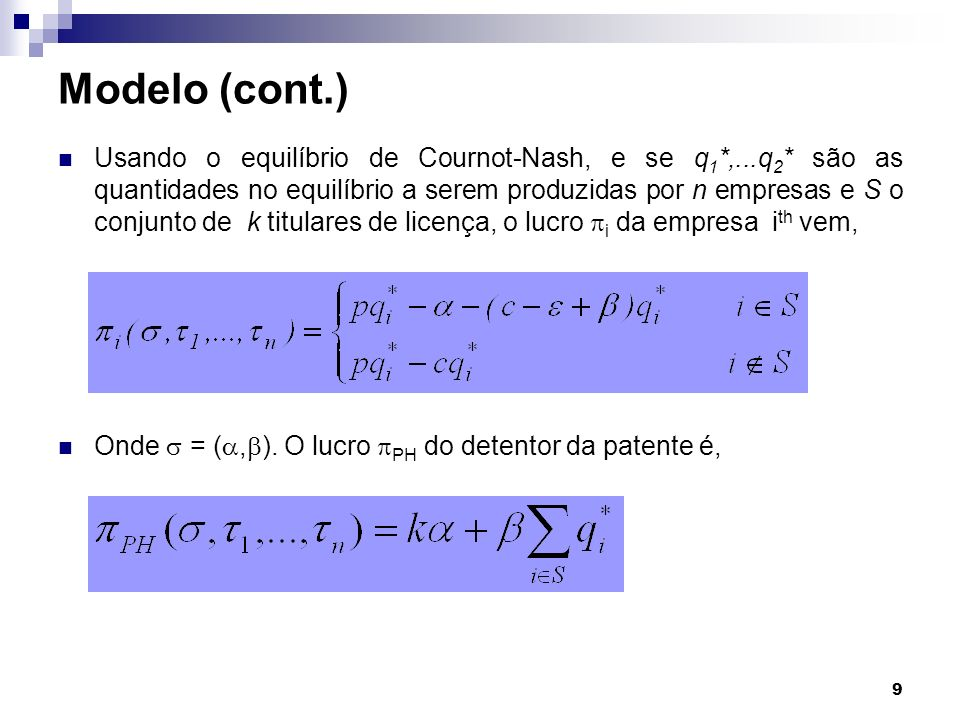 9 Modelo (cont.) Usando o equilíbrio de Cournot-Nash, e se q 1 *,...q 2 * são as quantidades no equilíbrio a serem produzidas por n empresas e S o con