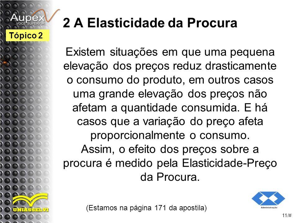 2 A Elasticidade da Procura Existem situações em que uma pequena elevação dos preços reduz drasticamente o consumo do produto, em outros casos uma grande elevação dos preços não afetam a quantidade consumida.