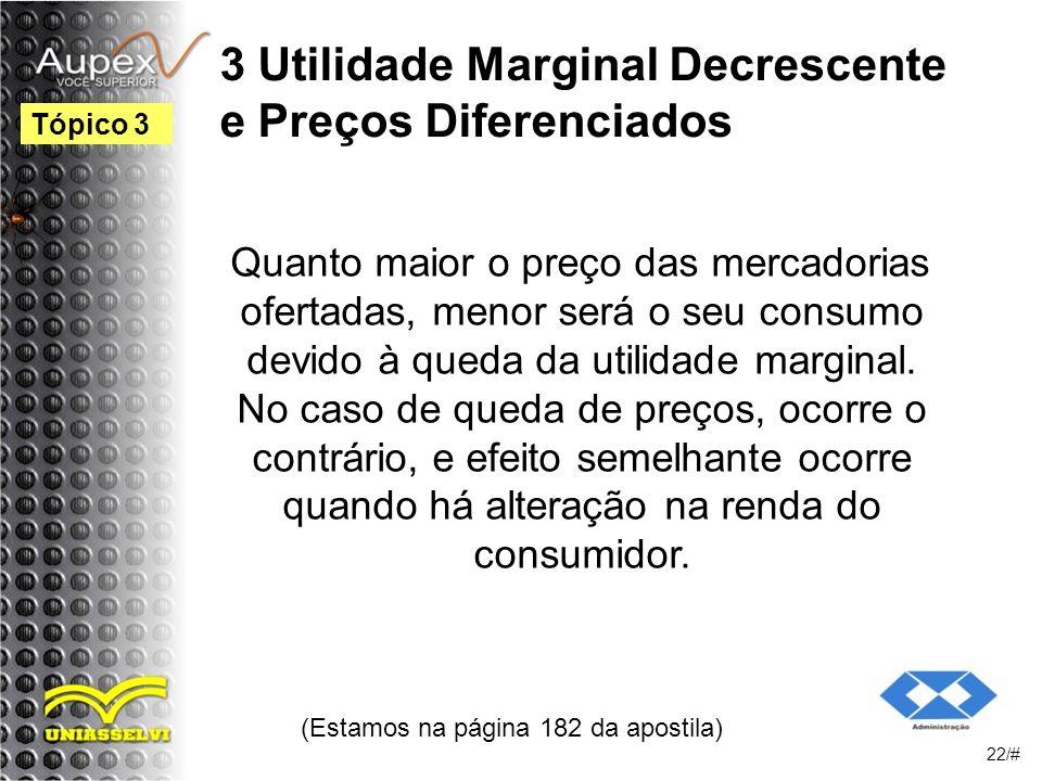3 Utilidade Marginal Decrescente e Preços Diferenciados Quanto maior o preço das mercadorias ofertadas, menor será o seu consumo devido à queda da utilidade marginal.