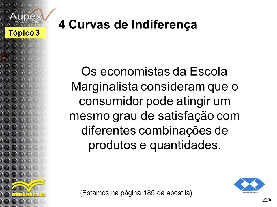 4 Curvas de Indiferença Os economistas da Escola Marginalista consideram que o consumidor pode atingir um mesmo grau de satisfação com diferentes combinações de produtos e quantidades.