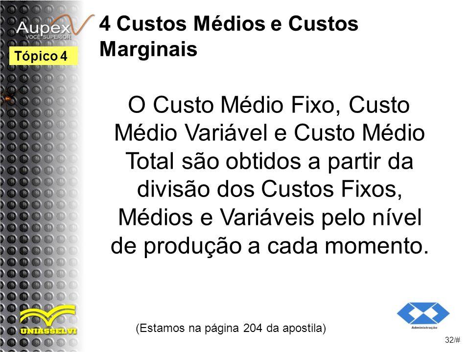 4 Custos Médios e Custos Marginais O Custo Médio Fixo, Custo Médio Variável e Custo Médio Total são obtidos a partir da divisão dos Custos Fixos, Médios e Variáveis pelo nível de produção a cada momento.
