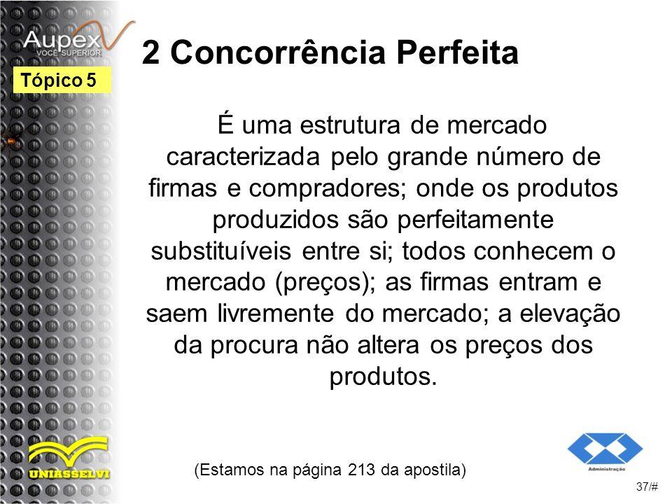 2 Concorrência Perfeita É uma estrutura de mercado caracterizada pelo grande número de firmas e compradores; onde os produtos produzidos são perfeitamente substituíveis entre si; todos conhecem o mercado (preços); as firmas entram e saem livremente do mercado; a elevação da procura não altera os preços dos produtos.