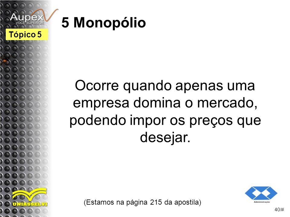 5 Monopólio Ocorre quando apenas uma empresa domina o mercado, podendo impor os preços que desejar.