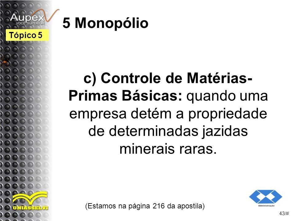5 Monopólio c) Controle de Matérias- Primas Básicas: quando uma empresa detém a propriedade de determinadas jazidas minerais raras.