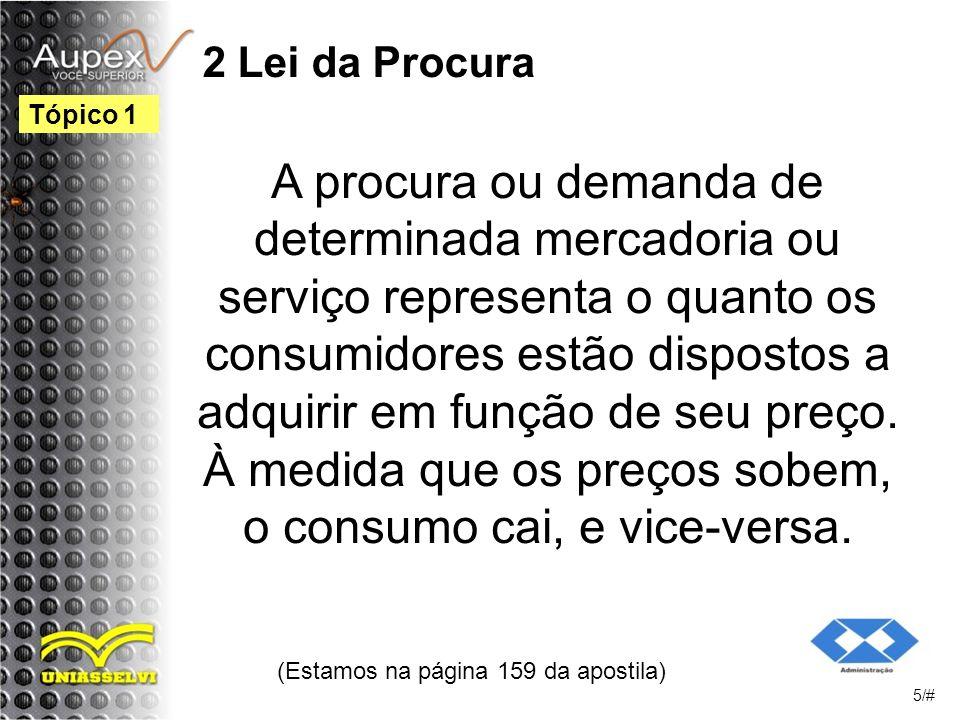 2 Lei da Procura A procura ou demanda de determinada mercadoria ou serviço representa o quanto os consumidores estão dispostos a adquirir em função de seu preço.