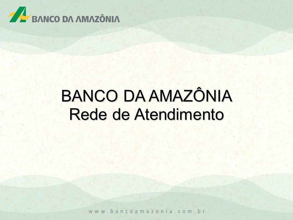 Rede de Atendimento Estados Atendidos: Os nove Estados da Amazônia Legal: AC, AM, AP, MA, MT, PA, RO, RR e TO Três Unidades Federativas fora da Amazônia: DF, RS e SP