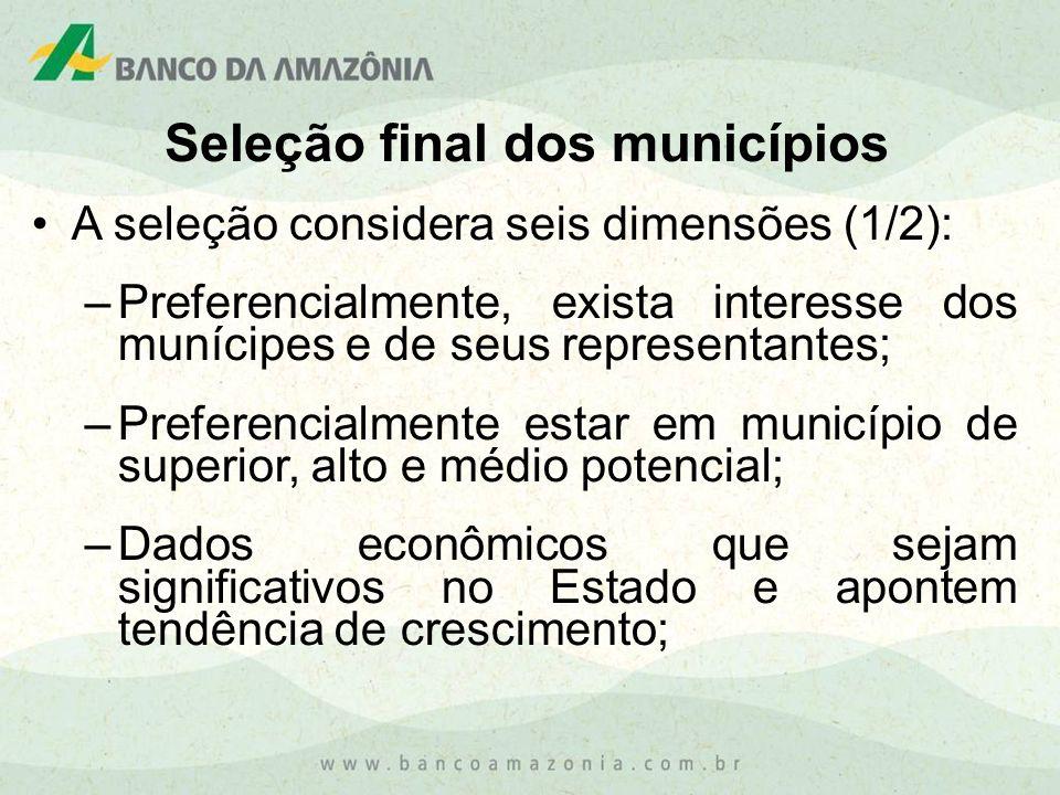 A seleção considera seis dimensões (1/2): –Preferencialmente, exista interesse dos munícipes e de seus representantes; –Preferencialmente estar em mun
