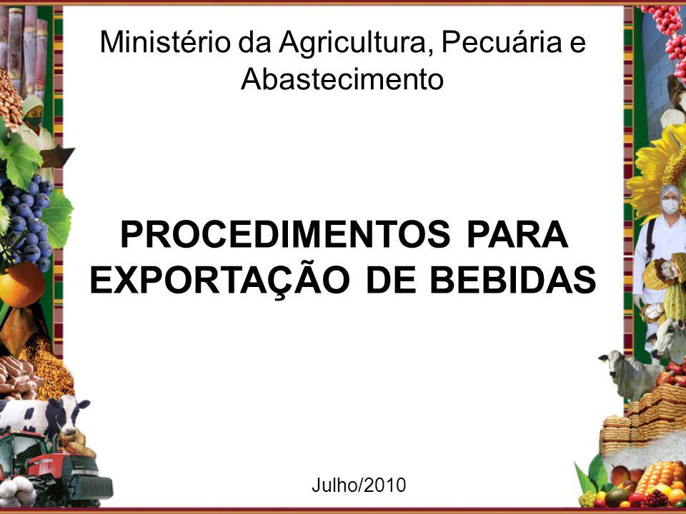 PROCEDIMENTOS PARA EXPORTAÇÃO DE BEBIDAS Ministério da Agricultura, Pecuária e Abastecimento Julho/2010