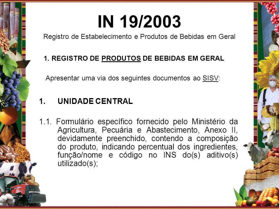 1.UNIDADE CENTRAL 1.1. Formulário específico fornecido pelo Ministério da Agricultura, Pecuária e Abastecimento, Anexo II, devidamente preenchido, con