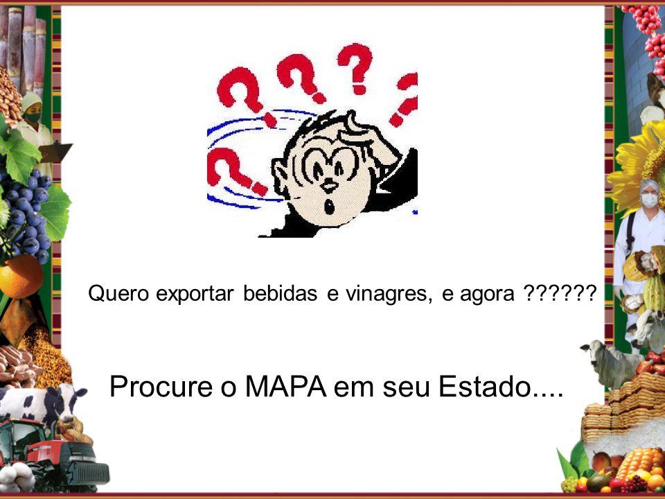Quero exportar bebidas e vinagres, e agora ?????? Procure o MAPA em seu Estado....