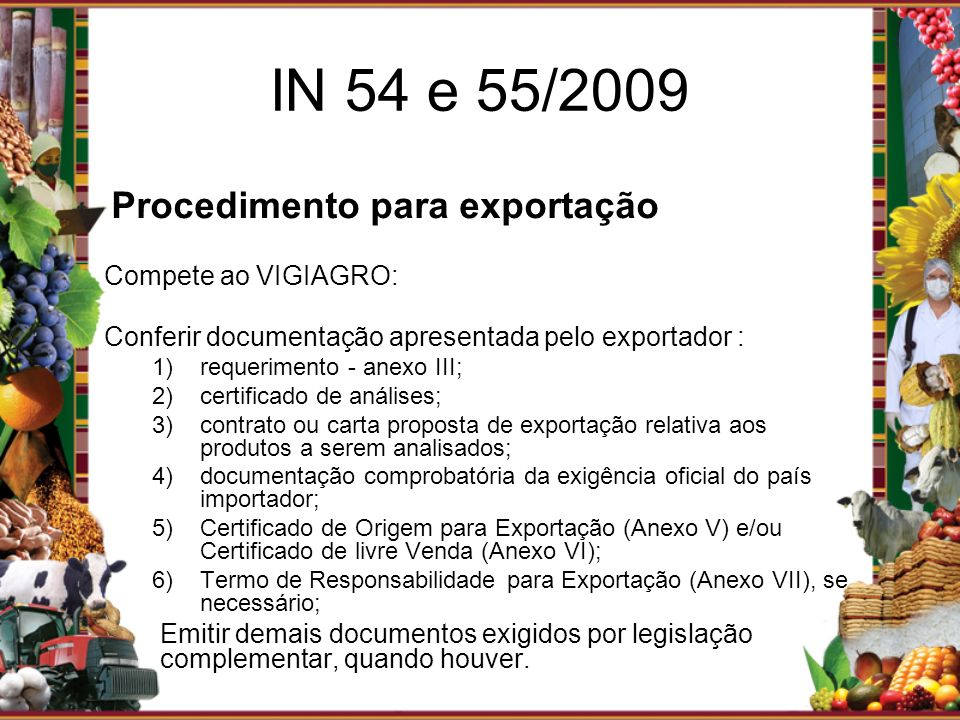 Procedimento para exportação Compete ao VIGIAGRO: Conferir documentação apresentada pelo exportador : 1)requerimento - anexo III; 2)certificado de aná