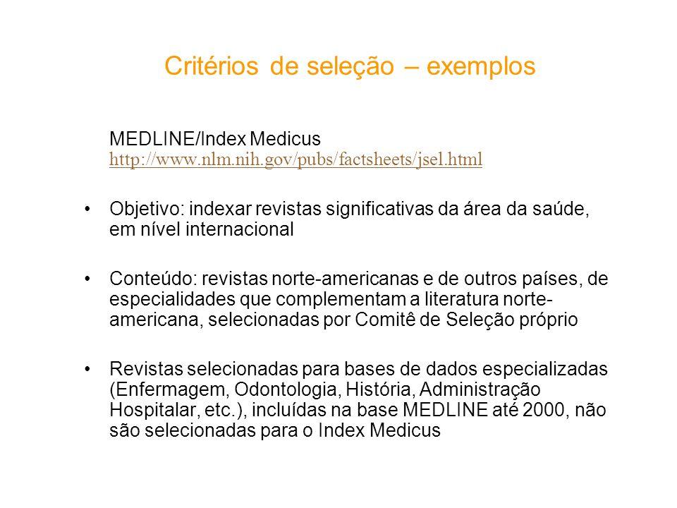 Critérios de seleção – exemplos MEDLINE/Index Medicus http://www.nlm.nih.gov/pubs/factsheets/jsel.html http://www.nlm.nih.gov/pubs/factsheets/jsel.htm