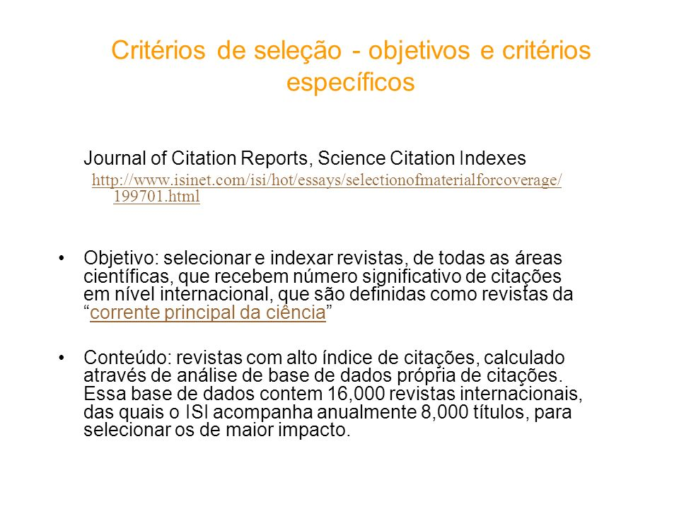 Critérios de seleção - objetivos e critérios específicos Journal of Citation Reports, Science Citation Indexes http://www.isinet.com/isi/hot/essays/se