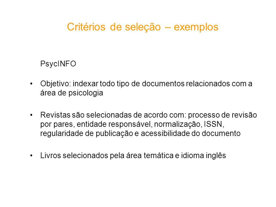 Critérios de seleção – exemplos PsycINFO Objetivo: indexar todo tipo de documentos relacionados com a área de psicologia Revistas são selecionadas de