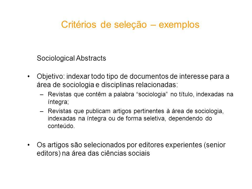 Critérios de seleção – exemplos Sociological Abstracts Objetivo: indexar todo tipo de documentos de interesse para a área de sociologia e disciplinas