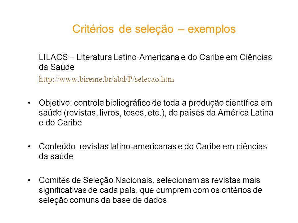 Critérios de seleção – exemplos LILACS – Literatura Latino-Americana e do Caribe em Ciências da Saúde http://www.bireme.br/abd/P/selecao.htm Objetivo: