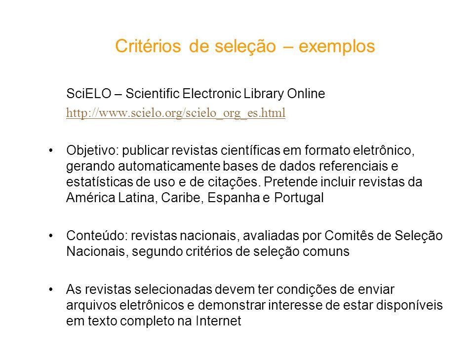 Critérios de seleção – exemplos SciELO – Scientific Electronic Library Online http://www.scielo.org/scielo_org_es.html Objetivo: publicar revistas cie