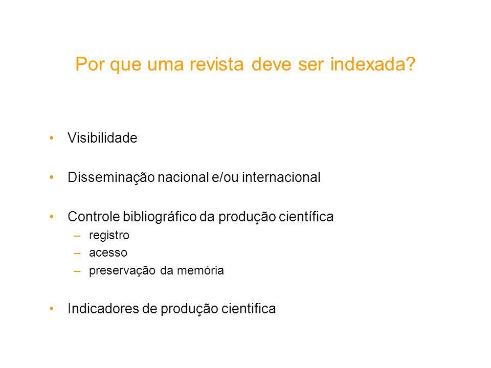 Por que uma revista deve ser indexada? Visibilidade Disseminação nacional e/ou internacional Controle bibliográfico da produção científica –registro –