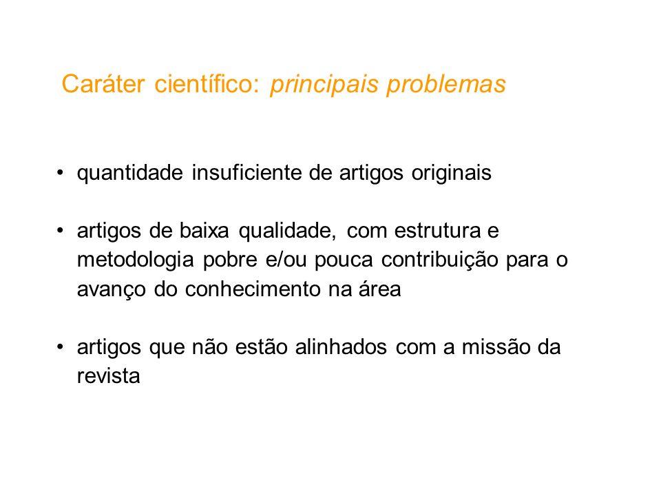 Caráter científico: principais problemas quantidade insuficiente de artigos originais artigos de baixa qualidade, com estrutura e metodologia pobre e/