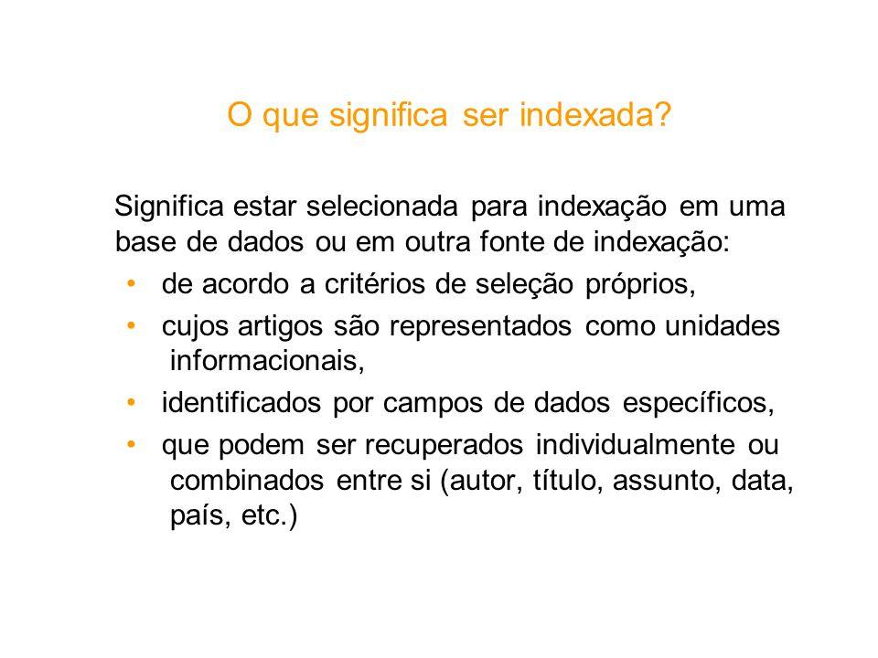 O que significa ser indexada? Significa estar selecionada para indexação em uma base de dados ou em outra fonte de indexação: de acordo a critérios de