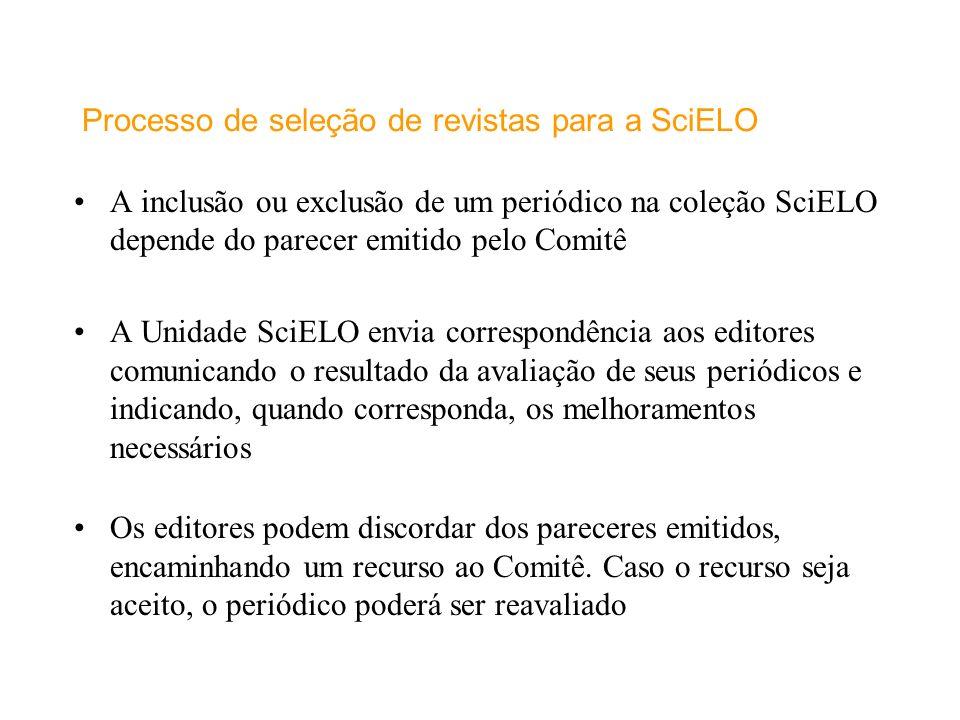 Processo de seleção de revistas para a SciELO A inclusão ou exclusão de um periódico na coleção SciELO depende do parecer emitido pelo Comitê A Unidad