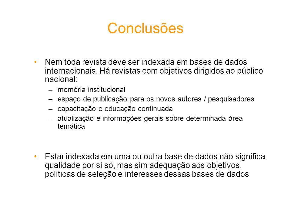 Conclusões Nem toda revista deve ser indexada em bases de dados internacionais. Há revistas com objetivos dirigidos ao público nacional: –memória inst