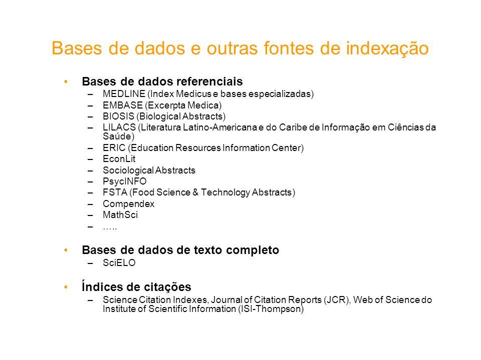 Bases de dados e outras fontes de indexação Bases de dados referenciais –MEDLINE (Index Medicus e bases especializadas) –EMBASE (Excerpta Medica) –BIO
