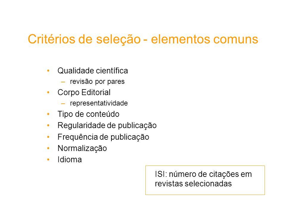Critérios de seleção - elementos comuns Qualidade científica –revisão por pares Corpo Editorial –representatividade Tipo de conteúdo Regularidade de p