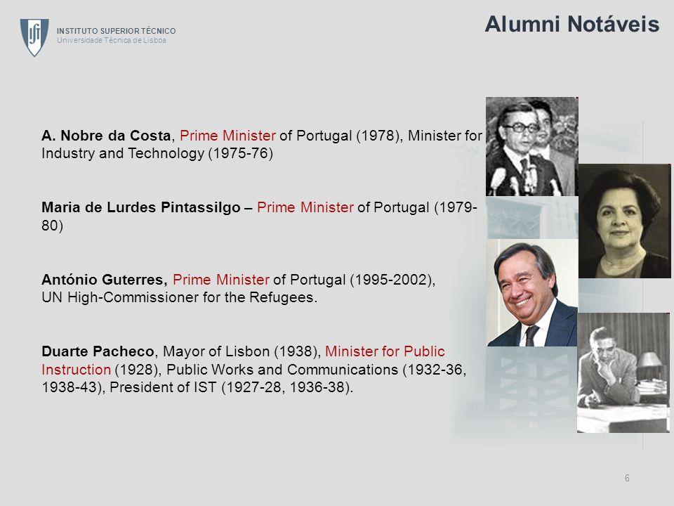 INSTITUTO SUPERIOR TÉCNICO Universidade Técnica de Lisboa 7 Luis Veiga da Cunha, Minister for Education, (1979-80) Fraústo da Silva, Minister for Education (1982-83) Roberto Carneiro, Minister for Education (1987-91) Diamantino Durão, Minister for Education (1991-92), President of IST (1984-91, 1993-2000) António Couto dos Santos, Minister for Youth (1987-91), Parliamentary Affairs (1991-92), Education (1993-95) Eduardo Marçal Grilo, Minister for Education (1995-99), Administrator, Gulbenkian Foundation Alumni Notáveis (cont.)