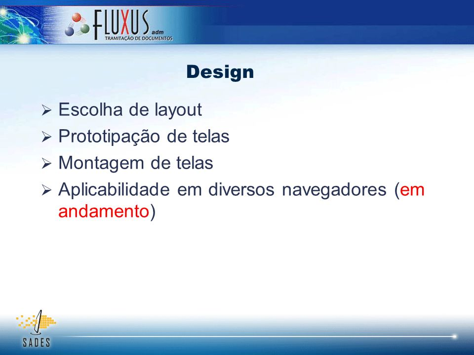 Escolha de layout Prototipação de telas Montagem de telas Aplicabilidade em diversos navegadores (em andamento) Design