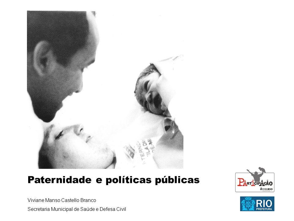Paternidade e políticas públicas Viviane Manso Castello Branco Secretaria Municipal de Saúde e Defesa Civil