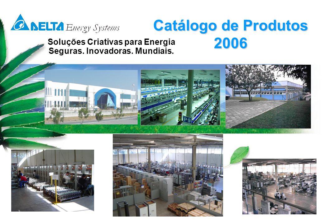 Soluções Criativas para Energia Seguras. Inovadoras. Mundiais. Catálogo de Produtos 2006