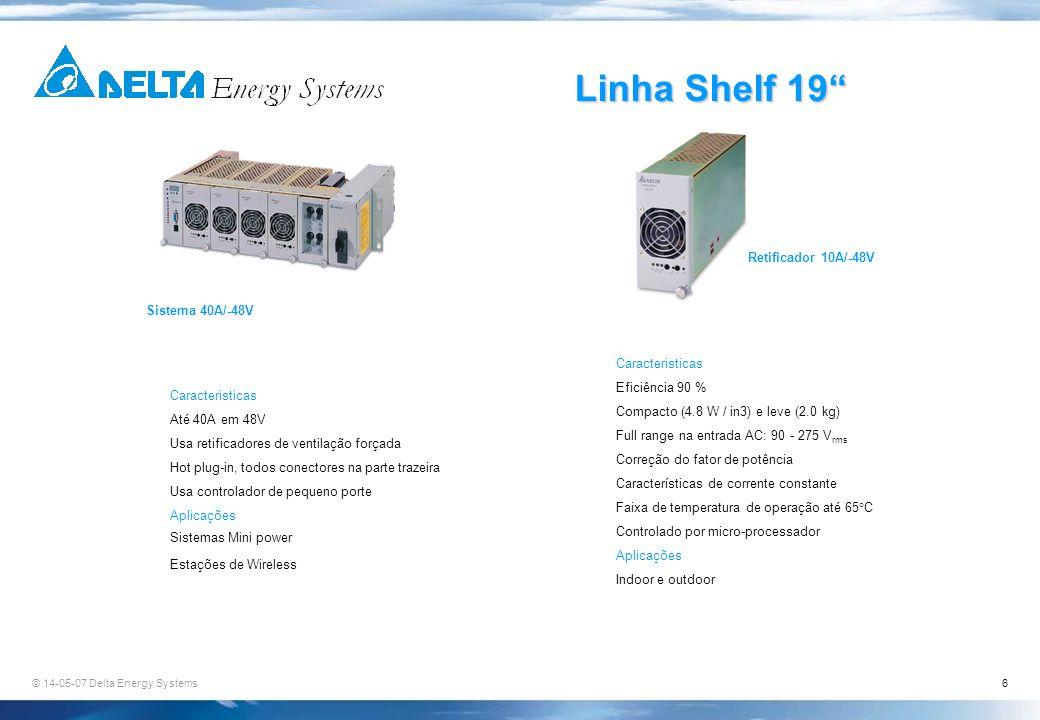 © 14-05-07 Delta Energy Systems6 Linha Shelf 19 Sistema 40A/-48V Retificador 10A/-48V Caracteristicas Até 40A em 48V Usa retificadores de ventilação f
