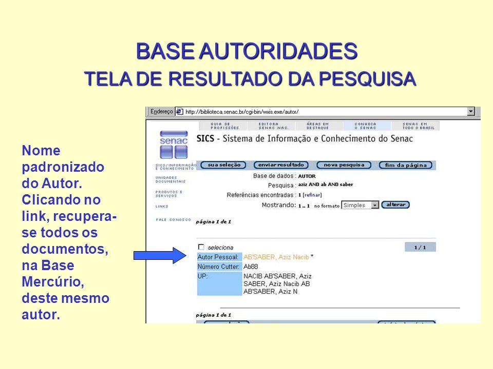 BASE AUTORIDADES TELA DE RESULTADO DA PESQUISA Nome padronizado do Autor.