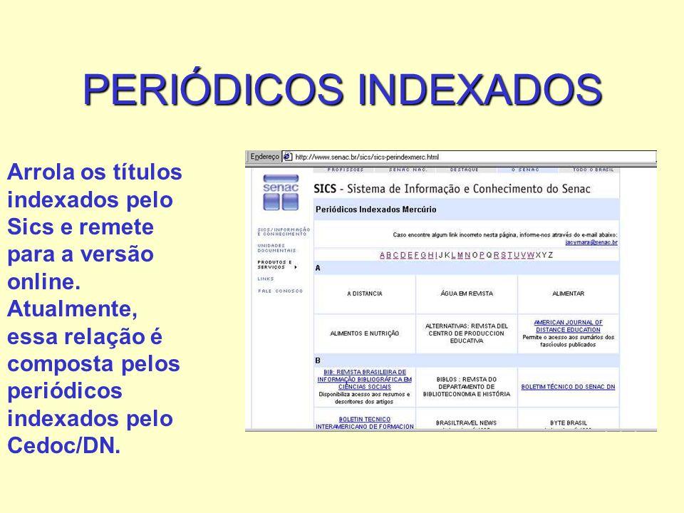 PERIÓDICOS INDEXADOS Arrola os títulos indexados pelo Sics e remete para a versão online. Atualmente, essa relação é composta pelos periódicos indexad