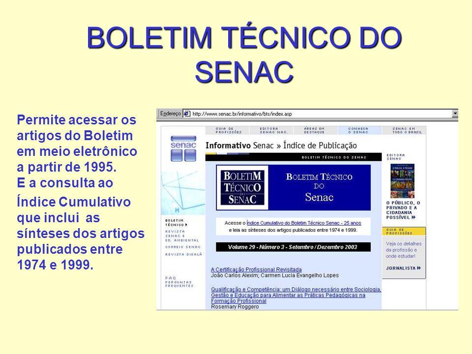 BOLETIM TÉCNICO DO SENAC Permite acessar os artigos do Boletim em meio eletrônico a partir de 1995. E a consulta ao Índice Cumulativo que inclui as sí