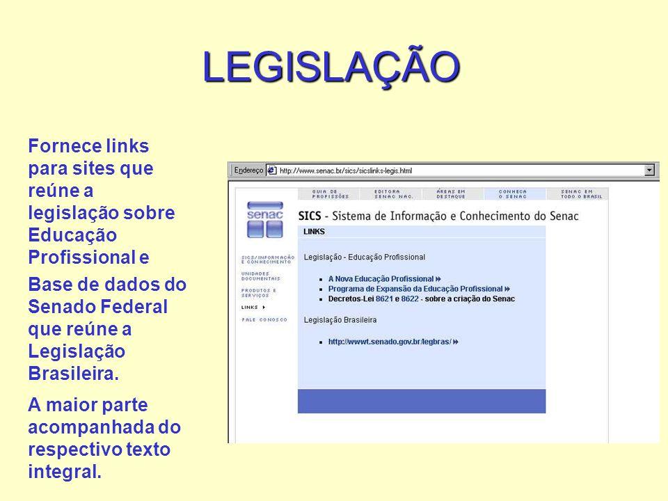 LEGISLAÇÃO Fornece links para sites que reúne a legislação sobre Educação Profissional e Base de dados do Senado Federal que reúne a Legislação Brasileira.