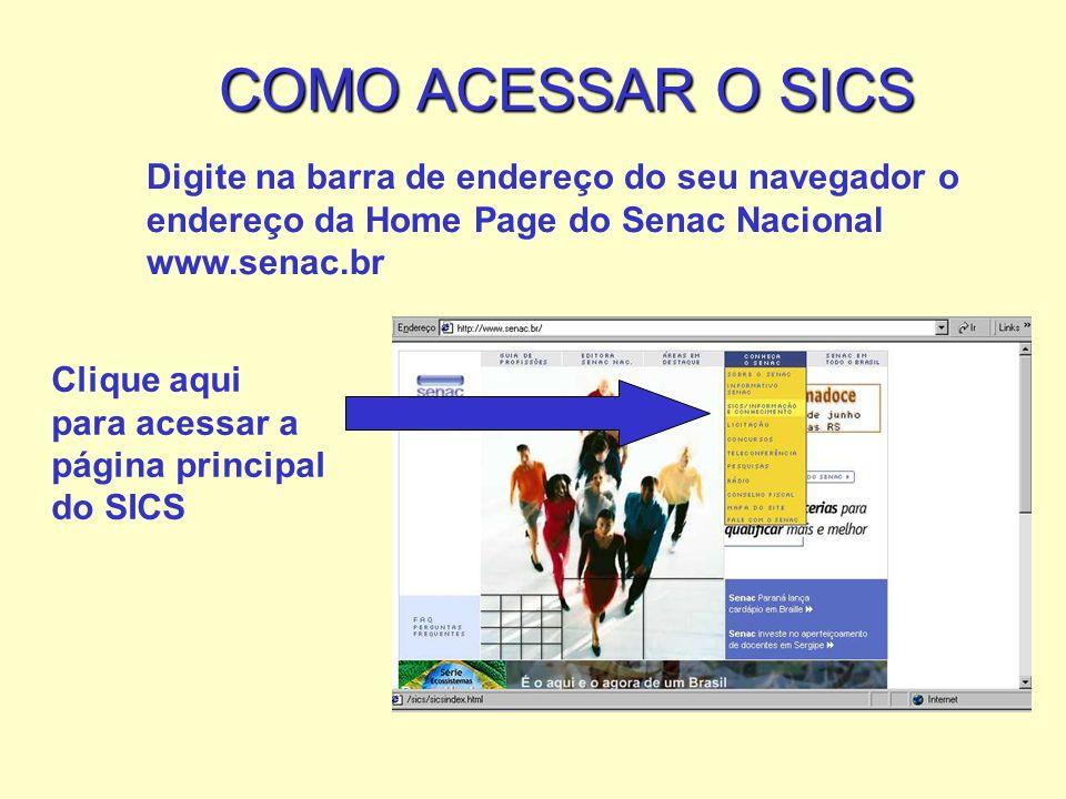 Clique aqui para acessar a página principal do SICS COMO ACESSAR O SICS Digite na barra de endereço do seu navegador o endereço da Home Page do Senac