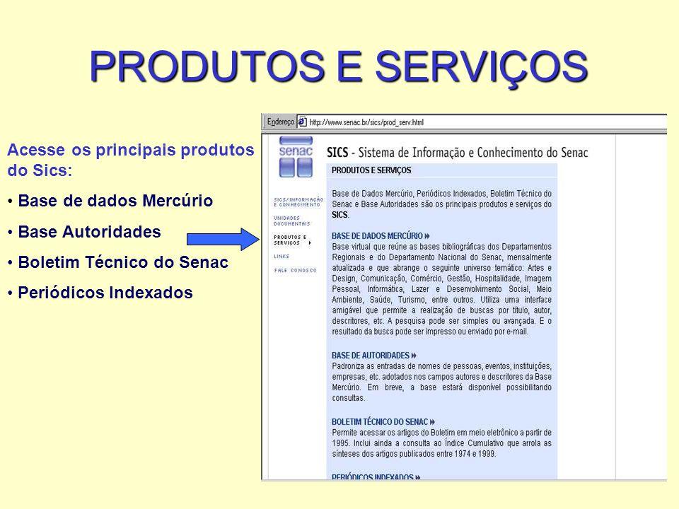 PRODUTOS E SERVIÇOS Acesse os principais produtos do Sics: Base de dados Mercúrio Base Autoridades Boletim Técnico do Senac Periódicos Indexados