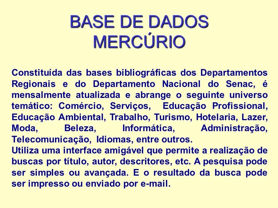 BASE DE DADOS MERCÚRIO Constituída das bases bibliográficas dos Departamentos Regionais e do Departamento Nacional do Senac, é mensalmente atualizada