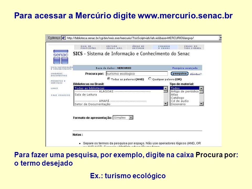 Para acessar a Mercúrio digite www.mercurio.senac.br Para fazer uma pesquisa, por exemplo, digite na caixa Procura por: o termo desejado Ex.: turismo ecológico