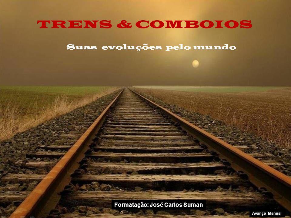 Suas evoluções pelo mundo TRENS & COMBOIOS Avanço Manual Formatação: José Carlos Suman