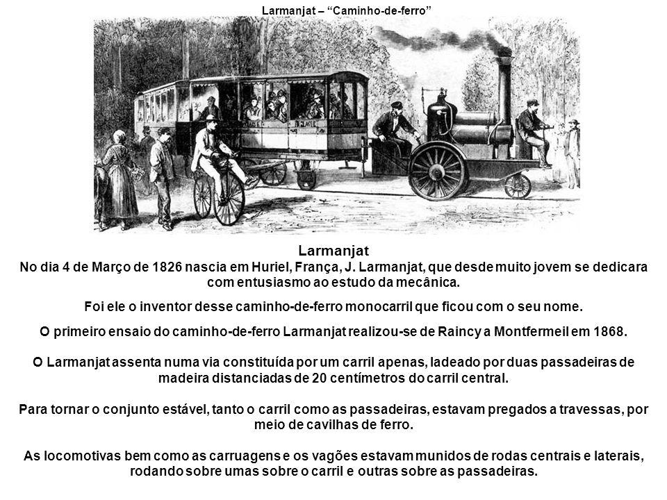 Larmanjat – Caminho-de-ferro Larmanjat No dia 4 de Março de 1826 nascia em Huriel, França, J.